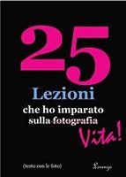 Frasi di 25 Lezioni che ho imparato sulla fotografia...Vita!