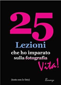 Libro 25 Lezioni che ho imparato sulla fotografia...Vita!
