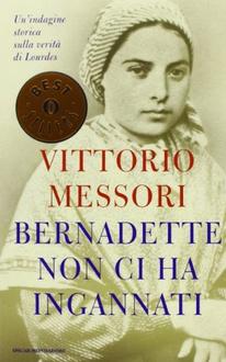 Libro Bernadette non ci ha ingannati: Una indagine storica sulla verità di Lourdes
