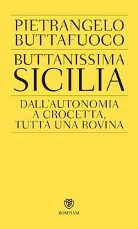 Libro Buttanissima Sicilia: Dall'autonomia a Crocetta, tutta una rovina