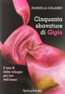 Libro Cinquanta sbavature di Gigio: Il lato B della trilogia più hot dell'anno