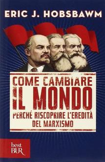 Libro Come cambiare il mondo: perchè riscoprire l'eredità del marxismo
