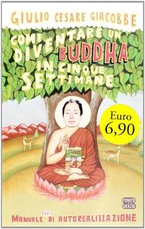 Libro Come diventare un Buddha in cinque settimane: Manuale serio di autorealizzazione