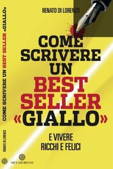 Libro Come scrivere un bestseller giallo. E vivere ricchi e felici