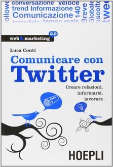 Libro Comunicare con Twitter: Creare relazioni, informarsi, lavorare