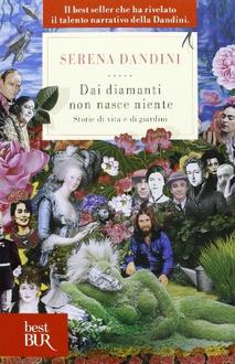 Libro Dai diamanti non nasce niente: Storie di vita e di giardini
