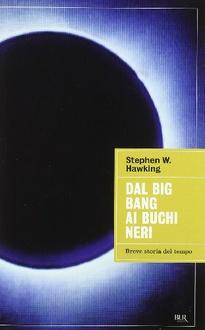 Libro Dal big bang ai buchi neri: Breve storia del tempo