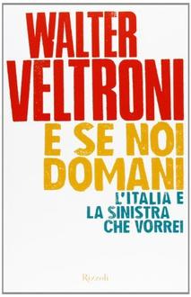 Libro E se noi domani: L'Italia e la sinistra che vorrei