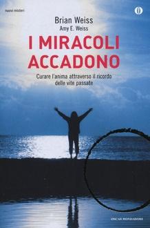 Libro I miracoli accadono: Curare l'anima attraverso il ricordo delle vite passate