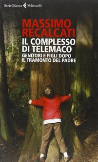 Libro Il complesso di Telemaco: Genitori e figli dopo il tramonto del padre