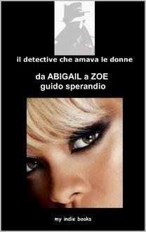 Libro Il detective che amava le donne - Da Abigail a Zoe