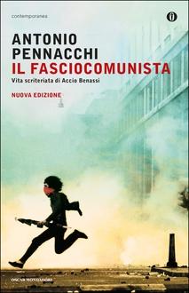 Libro Il fasciocomunista: Vita scriteriata di Accio Benassi