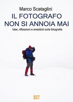 Libro Il fotografo non si annoia mai. Idee, riflessioni e aneddoti sulla fotografia