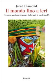 Libro Il mondo fino a ieri: Che cosa possiamo imparare dalle società tradizionali?
