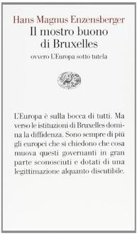 Libro Il mostro buono di Bruxelles: ovvero L'Europa sotto tutela