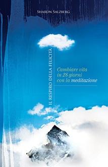 Libro Il respiro della felicità: Cambiare vita in 28 giorni con la meditazione