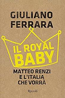 Libro Il Royal baby. Matteo Renzi e l'Italia che vorrà