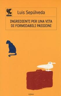 Libro Ingredienti per una vita di formidabili passioni