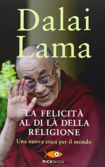 Libro La felicità al di là della religione: Una nuova etica per il mondo