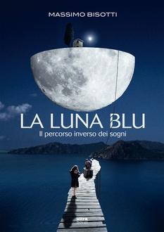 Libro La luna blu. Il percorso inverso dei sogni