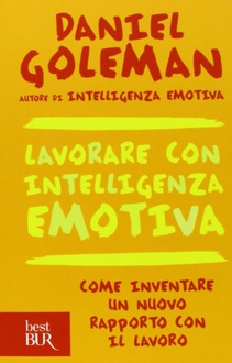 Libro Lavorare con intelligenza emotiva: Come inventare un nuovo rapporto con il lavoro