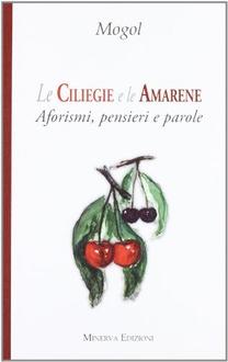 Libro Le ciliegie e le amarene. Aforismi, pensieri e parole