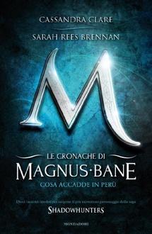 Libro Le cronache di Magnus Bane - 1. Cosa accadde in Perù