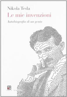 Libro Le mie invenzioni. Autobiografia di un genio