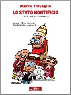 Libro Lo Stato Montificio: Storia del 2012, l'anno dei tecnici. Tutta da ridere (per non piangere)