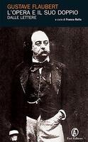 Frasi di L'opera e il suo doppio. Le lettere di Gustave Flaubert