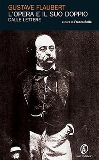 Libro L'opera e il suo doppio. Le lettere di Gustave Flaubert