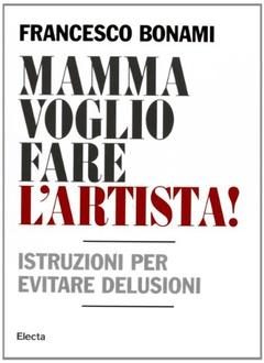 Libro Mamma voglio fare l'artista: Istruzioni per evitare delusioni