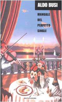 Libro Manuale del perfetto Single (e della piuccheperfetta fetta per fetta)