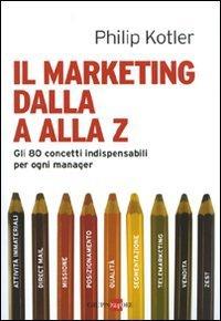 Libro Marketing dalla A alla Z. Gli 80 concetti indispensabili per ogni manager