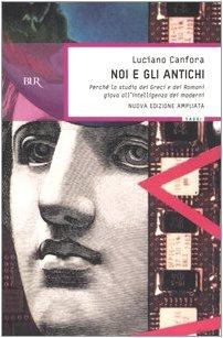 Libro Noi e gli antichi: Perché lo studio dei Greci e dei Romani giova all'intelligenza dei moderni