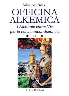 Frasi di Officina Alkemica: L'alchimia come via per la felicità incondizionata