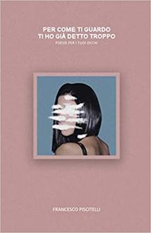 Libro Per come ti guardo ti ho già detto troppo: Poesie per i tuoi occhi