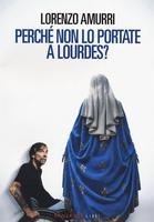 Frasi di Perché non lo portate a Lourdes?