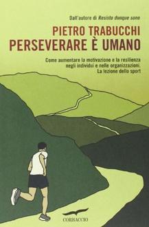 Libro Perseverare è umano: Come aumentare la motivazione e la resilienza negli individui e nelle organizzazioni