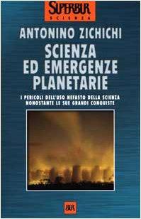 Libro Scienza ed emergenze planetarie. I pericoli dell'uso nefasto della scienza nonostante le sue grandi conquiste