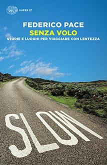 Libro Senza volo: Storie e luoghi per viaggiare con lentezza