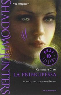 Libro Shadowhunters. Le origini - La principessa