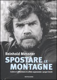 Libro Spostare le montagne: Come si affrontano le sfide superando i propri limiti