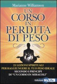 Libro Un Corso in Perdita di Peso: 21 lezioni spirituali