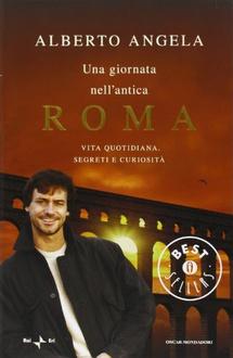 Libro Una giornata nell'antica Roma: Vita quotidiana, segreti e curiosità