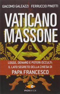 Libro Vaticano Massone: Un patto segreto e una finta inimicizia
